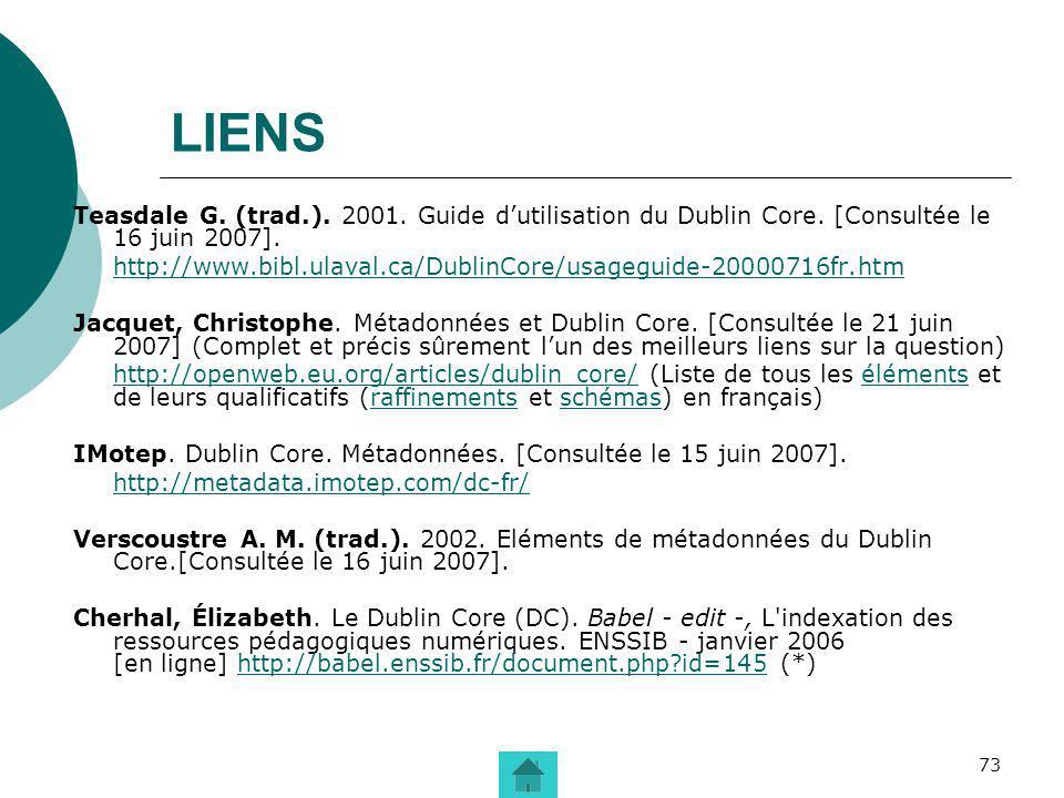 LIENS Teasdale G. (trad.). 2001. Guide d'utilisation du Dublin Core. [Consultée le 16 juin 2007].